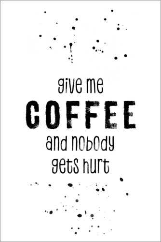 Plakat Give me coffee and nobody gets hurt
