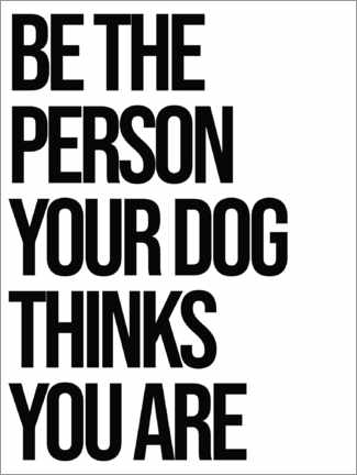 Plakat Be the person your dog thinks you are