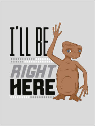 Gallery print  E.T. - I'll Be Right Here