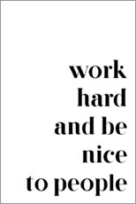 Gallery print  Work hard and be nice to people - Pulse of Art