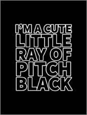 Plakat I'm a Cute Little Ray of Pitch Black