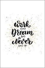 Plakat  Work hard, dream big, never give up - Typobox