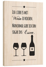 Obraz na drewnie  I love to cook with wine (German) - Zeit-Raum-Kunstdrucke