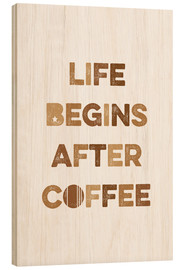 Obraz na drewnie  Life begins after coffee - Typobox