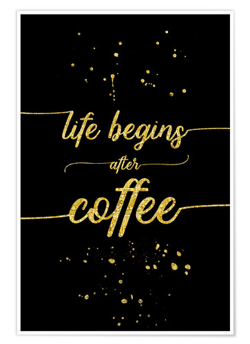 Plakat TEXT ART GOLD Life begins after coffee