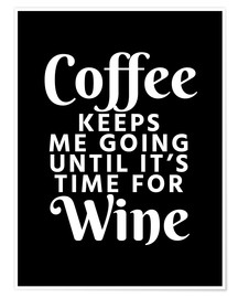 Plakat Coffee Keeps Me Going Until It's Time For Wine Black