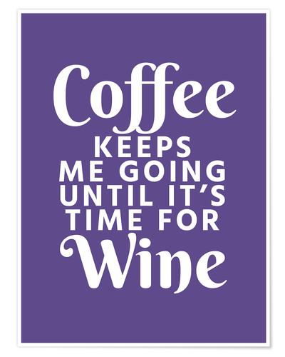 Plakat Coffee Keeps Me Going Until It's Time For Wine Ultra Violet