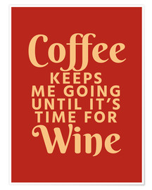 Plakat Coffee Keeps Me Going Until It's Time For Wine Crimson