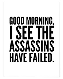 Plakat Good Morning I See The Assasins Have Failed