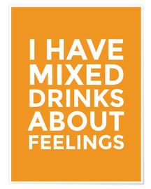 Plakat I Have Mixed Drinks About Feelings