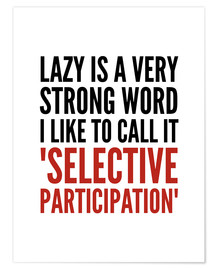 Plakat Lazy is a Very Strong Word I Like to Call it Selective Participation