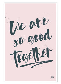 Plakat We are so good together
