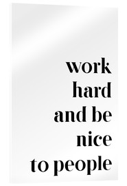 Obraz na szkle akrylowym  Work hard and be nice to people - Pulse of Art